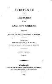 Substance of Lectures on the Ancient Greeks, and on the Revival of Greek Learning in Europe: The political situation of the Greeks. The manners and character of the Greeks. The polite learning of the Greeks