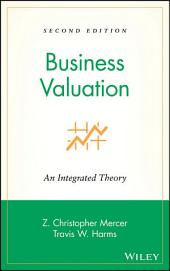Business Valuation: An Integrated Theory, Edition 2