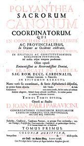 Polyanthea sacrorum canonum coordinatorum qui in conciliis, in decreto, Gratiani in decretialibus ... ad nostra usque tempora prodierunt etc: Volume 1