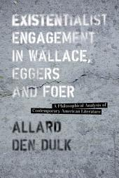 Existentialist Engagement in Wallace, Eggers and Foer: A Philosophical Analysis of Contemporary American Literature
