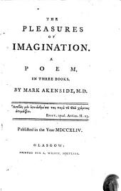 The Pleasures of Imagination: A Poem, in Three Books. By Mark Akenside, M.D. ...
