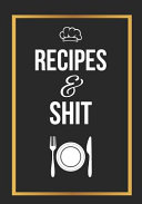 Recipes and Shit Book