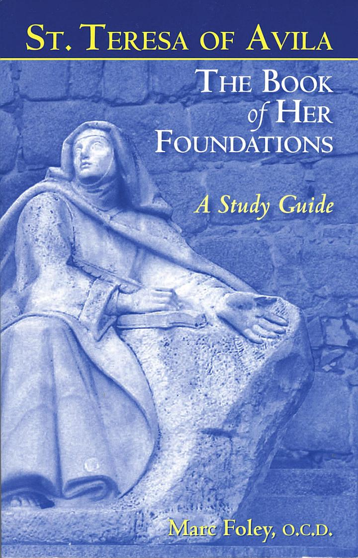 Saint Teresa of Avila The Book of Her Foundations: A Study Guide