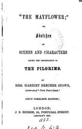 'The Mayflower'; or, Sketches of scenes and characters among the descendants of the pilgrims. Only complete ed