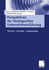 Perspektiven der Strategischen Unternehmensführung: Theorien — Konzepte — Anwendungen