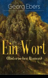 Ein Wort (Historischer Roman) - Vollständige Ausgabe: Eine Schwarzwald Geschichte(Historischer Roman aus dem 16. Jahrhundert)