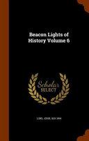 Beacon Lights of History Volume 6