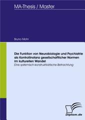 Die Funktion von Neurobiologie und Psychiatrie als Kontrollinstanz gesellschaftlicher Normen im kulturellen Wandel: Eine systemisch-konstruktivistische Betrachtung