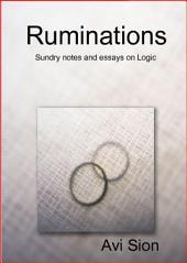 Ruminations: Sundry Notes and Essays on Logic