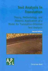Text Analysis in Translation: Theory, Methodology, and Didactic Application of a Model for Translation-oriented Text Analysis