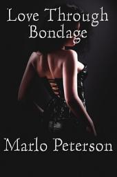 Love Through Bondage (Bondage and BDSM Erotica)
