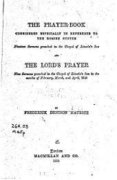 The Prayer Book: Considered Especially in Reference to the Romish System : Nineteen Sermons Preached in the Chapel of Lincoln's Inn ; And, The Lord's Prayer : Nine Sermons Preached in the Chapel of Lincoln's Inn ...