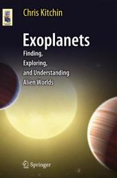 Exoplanets: Finding, Exploring, and Understanding Alien Worlds