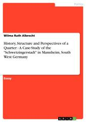 """History, Structure and Perspectives of a Quarter - A Case-Study of the """"Schwetzingerstadt"""" in Mannheim, South West Germany"""