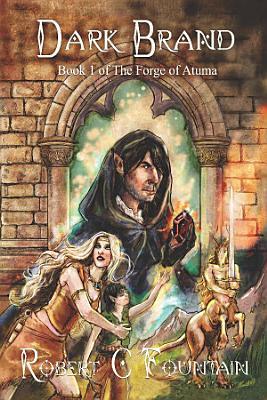 Dark Brand   Book 1 of the Forge of Atuma