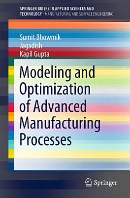 Modeling and Optimization of Advanced Manufacturing Processes PDF