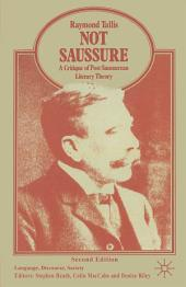 Not Saussure: A Critique of Post-Saussurean Literary Theory, Edition 2