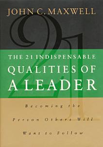 The 21 Indispensable Qualities of a Leader Book