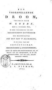Een voorspellende droom verteld door W. Goede, den 7 october 1807, in eene vergadering van het departement Rotterdam der Maatschappij: Tot Nut van 't Algemeen, in de zaal van het Genootschap: Verscheidenheid en Overeenstemming