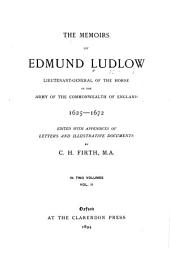 The Memoirs of Edmund Ludlow, Lieutenant-general of the Horse in the Army of the Commonwealth of England, 1625-1672: Volume 1