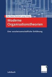 Moderne Organisationstheorien: Eine sozialwissenschaftliche Einführung