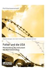 Folter und die USA. Misshandlung als Instrument der Wahrheitsfindung
