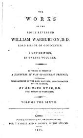 The Works of the Right Reverend William Warburton, D.D., Lord Bishop of Gloucester: Volume 6