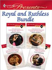 Royal and Ruthless Bundle: Innocent Mistress, Royal Wife\The Ruthless Greek's Virgin Princess\The Desert King's Bejewelled Bride\Veretti's Dark Vengeance