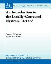 An Introduction to the Locally-Corrected Nystrom Method