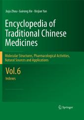 Encyclopedia of Traditional Chinese Medicines - Molecular Structures, Pharmacological Activities, Natural Sources and Applications: Vol. 6: Indexes