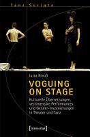 Voguing on Stage   Kulturelle   bersetzungen  vestiment  re Performances und Gender Inszenierungen in Theater und Tanz PDF