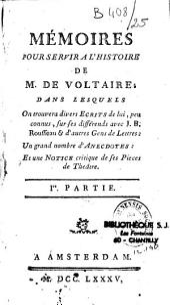Mémoires pour servir à l'histoire de M. de Voltaire, dans lesquels on trouvera divers écrits de lui peu connus sur ses différends avec J.-B. Rousseau et d'autres gens de lettres : un grand nombre d'anecdotes, et une notice critique de ses pièces de théâtr
