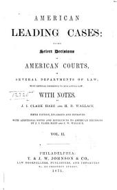 American Leading Cases: Being Select Decisions of American Courts, in Several Departments of Law, with Especial Reference to Mercantile Law : with Notes, Volume 2