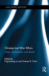Chinese Just War Ethics: Origin, Development, and Dissent