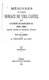 Mémoires du comte Horace de Viel Castel sur le règne de Napoléon III (1851-1864): publiés d'après le manuscrit original, Volume4