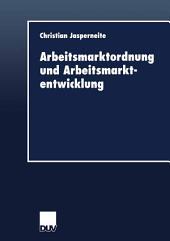 Arbeitsmarktordnung und Arbeitsmarktentwicklung