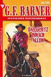 G.F. Barner 133 – Western: Das Gesetz bin ich allein