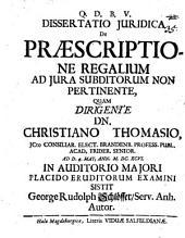Dissertatio iuridica De praescriptione regalium ad iura subditorum non pertinente