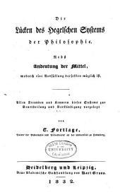 Die lücken des Hegelschen systems der philosophie: Nebst, Andeutung der mittel, wodurch eine ausfüllung derselben möglich ist ...