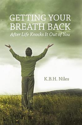 Getting Your Breath Back After Life Knocks It Out of You PDF