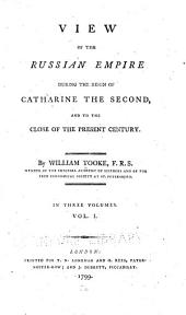 View of the Russian Empire During the Reign of Catharine the Second and to the Close of the Present Century: Volume 1