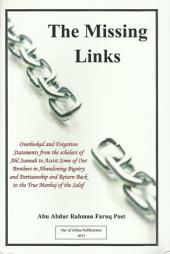 The Missing Links: Overlooked and Forgotten Statements from the scholars of Ahl Sunnah to Assist Some of Our Brothers in Abandoning Bigotry and Partisanship and Return Back to the True Manhaj of the Salaf
