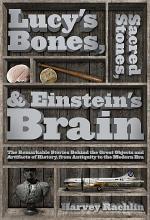 Lucy's Bones, Sacred Stones, & Einstein's Brain