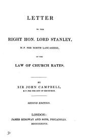 Letter to the Right Hon. Lord Stanley, M.P. for North Lancashire: On the Law of Church Rates