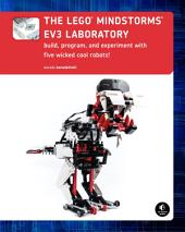 LEGO MINDSTORMS EV3 Laboratory: Build, Program, and Experiment with Five Wicked Cool Robots