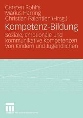 Kompetenz-Bildung: Soziale, emotionale und kommunikative Kompetenzen von Kindern und Jugendlichen