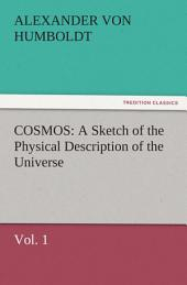 COSMOS: A Sketch of the Physical Description of the Universe: Volume 1