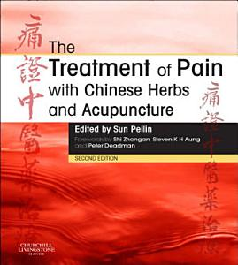 The Treatment of Pain with Chinese Herbs and Acupuncture E Book