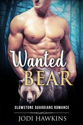 Wanted Bear: Glowstone Guardians Bear Shifter Romance 2