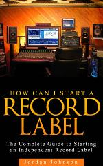 How to Start A Record Label: A Step by Step Guide